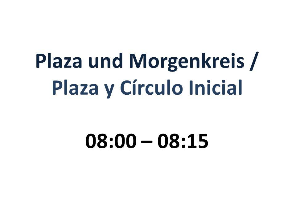 Plaza und Morgenkreis / Plaza y Círculo Inicial 08:00 – 08:15