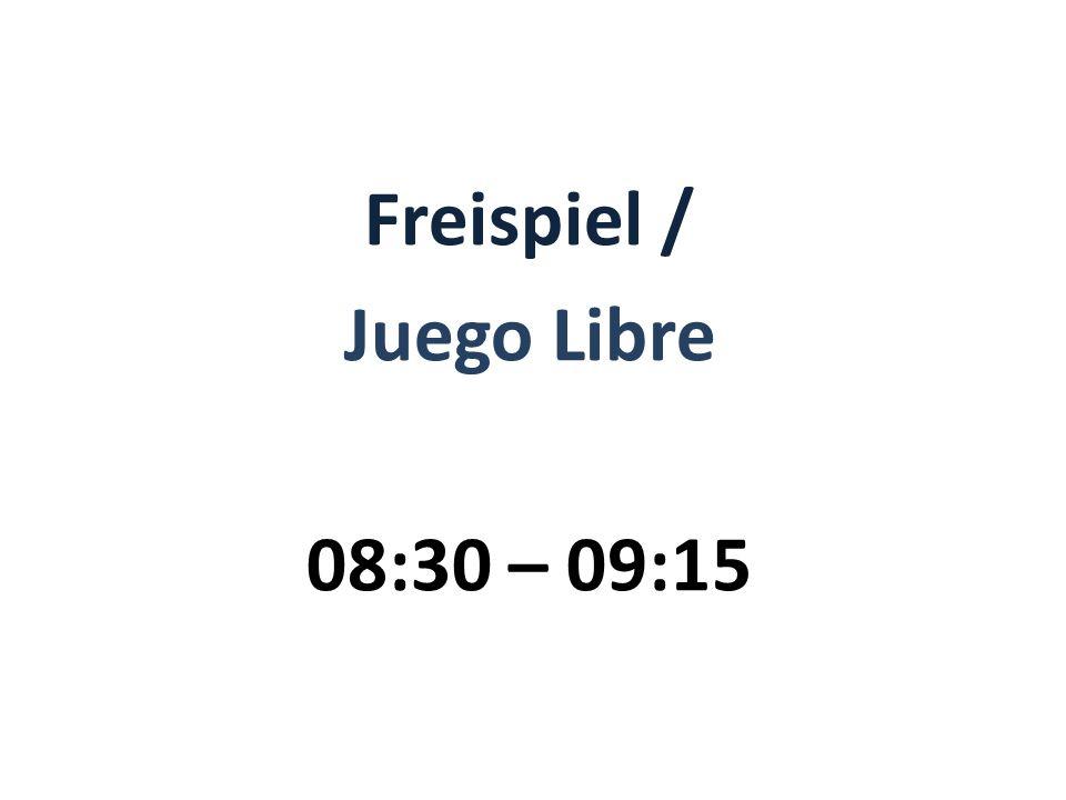 Freispiel / Juego Libre 08:30 – 09:15