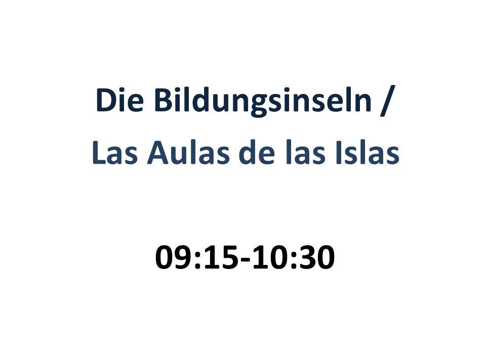 Die Bildungsinseln / Las Aulas de las Islas 09:15-10:30