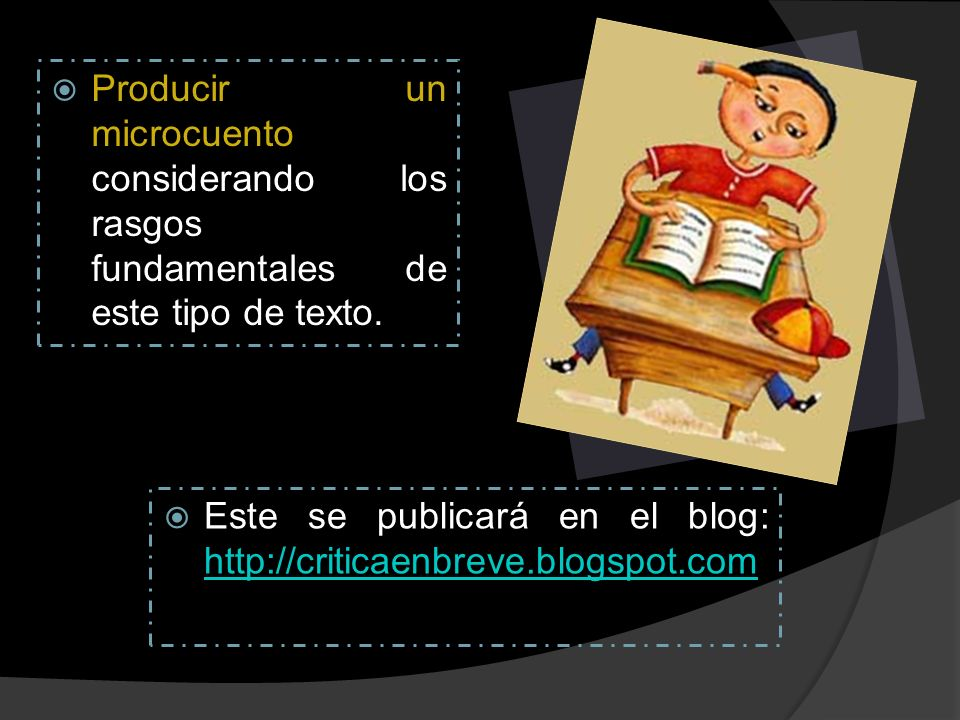 Producir un microcuento considerando los rasgos fundamentales de este tipo de texto. Este se publicará en el blog: http://criticaenbreve.blogspot.com