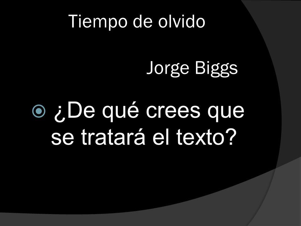 Tiempo de olvido Jorge Biggs ¿De qué crees que se tratará el texto?