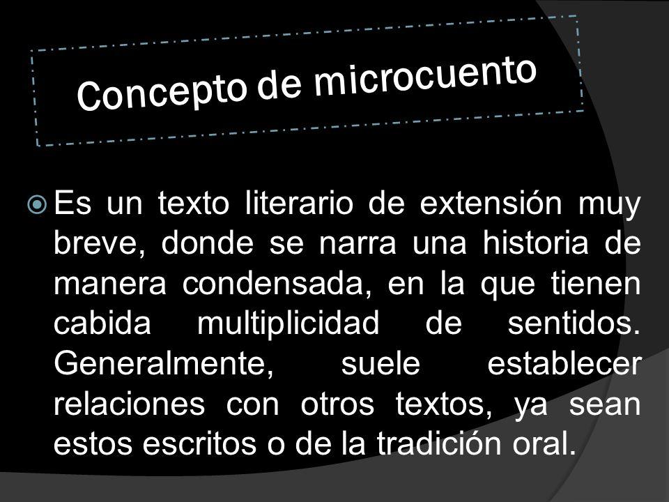 Concepto de microcuento Es un texto literario de extensión muy breve, donde se narra una historia de manera condensada, en la que tienen cabida multip