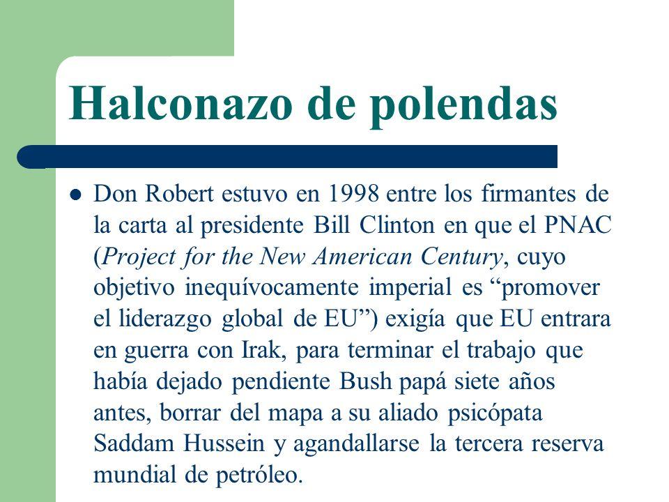 Halconazo de polendas Don Robert estuvo en 1998 entre los firmantes de la carta al presidente Bill Clinton en que el PNAC (Project for the New America