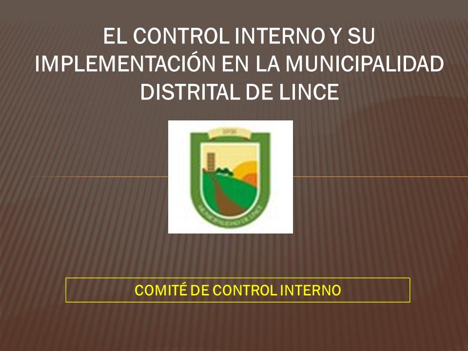 EL CONTROL INTERNO Y SU IMPLEMENTACIÓN EN LA MUNICIPALIDAD DISTRITAL DE LINCE COMITÉ DE CONTROL INTERNO