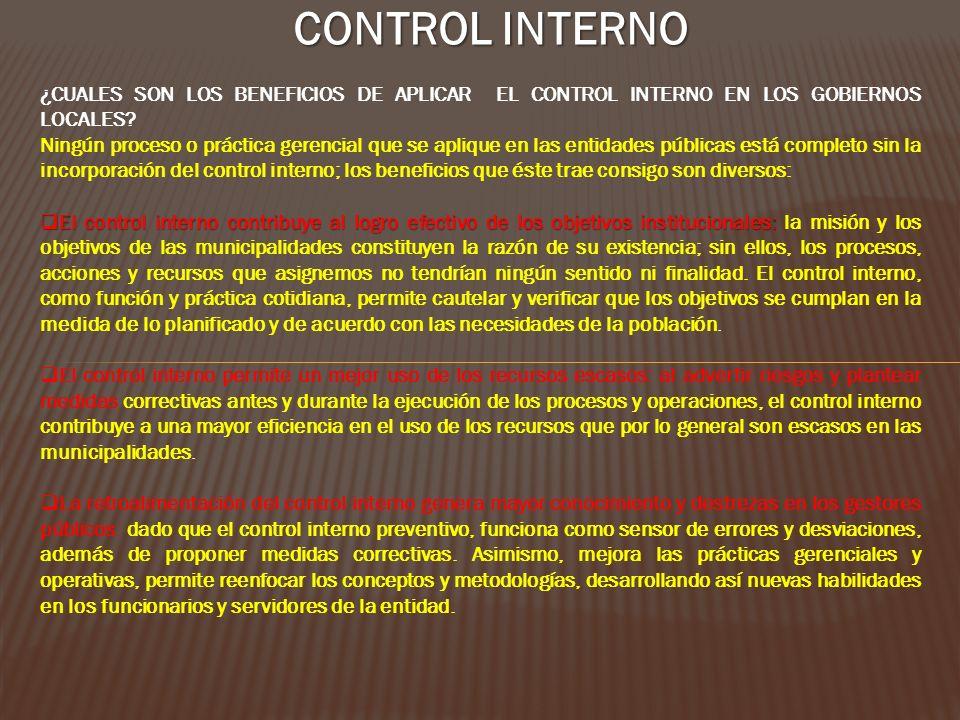CONTROL INTERNO ¿CUALES SON LOS BENEFICIOS DE APLICAR EL CONTROL INTERNO EN LOS GOBIERNOS LOCALES? Ningún proceso o práctica gerencial que se aplique