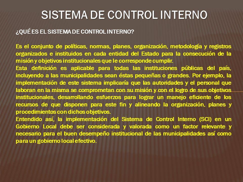 SISTEMA DE CONTROL INTERNO ¿QUÉ ES EL SISTEMA DE CONTROL INTERNO? Es el conjunto de políticas, normas, planes, organización, metodología y registros o