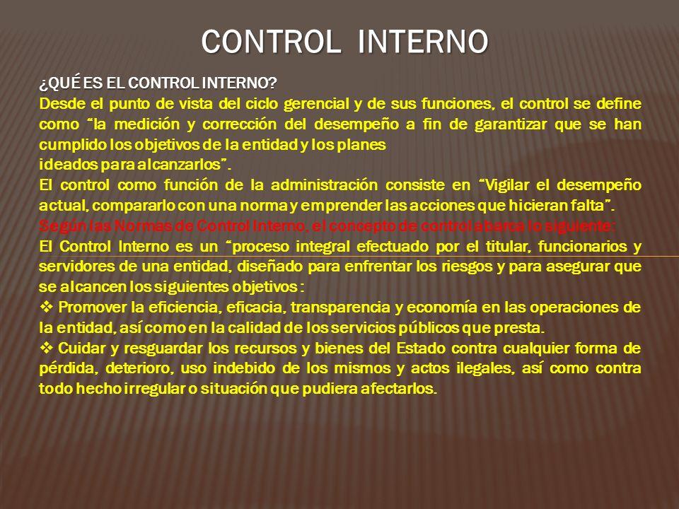 ¿QUÉ ES EL CONTROL INTERNO? Desde el punto de vista del ciclo gerencial y de sus funciones, el control se define como la medición y corrección del des