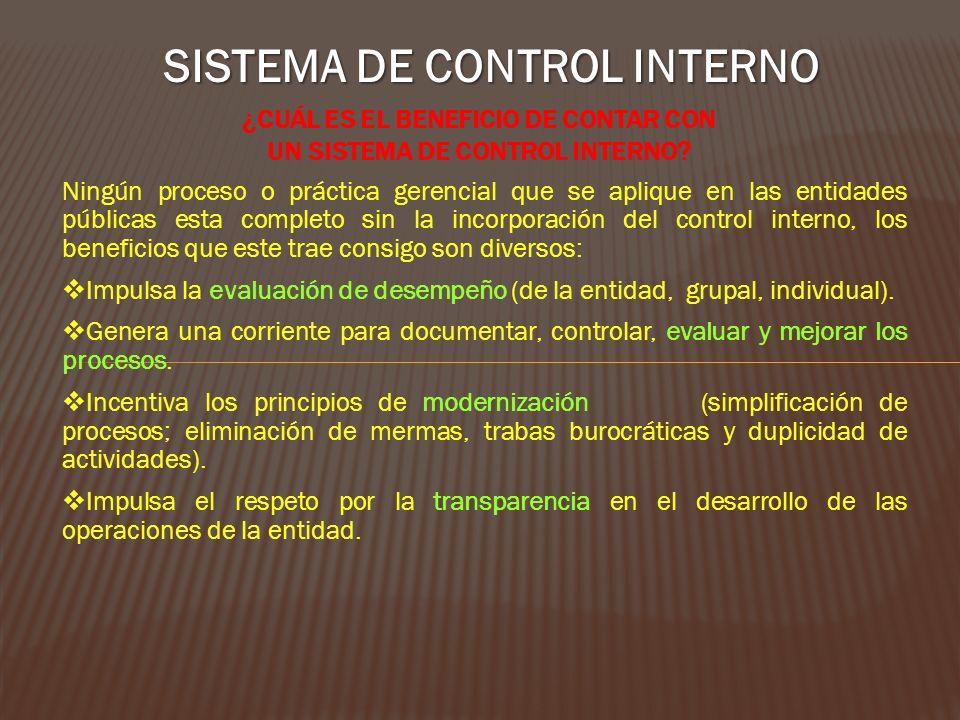 SISTEMA DE CONTROL INTERNO ¿CUÁL ES EL BENEFICIO DE CONTAR CON UN SISTEMA DE CONTROL INTERNO? Ningún proceso o práctica gerencial que se aplique en la