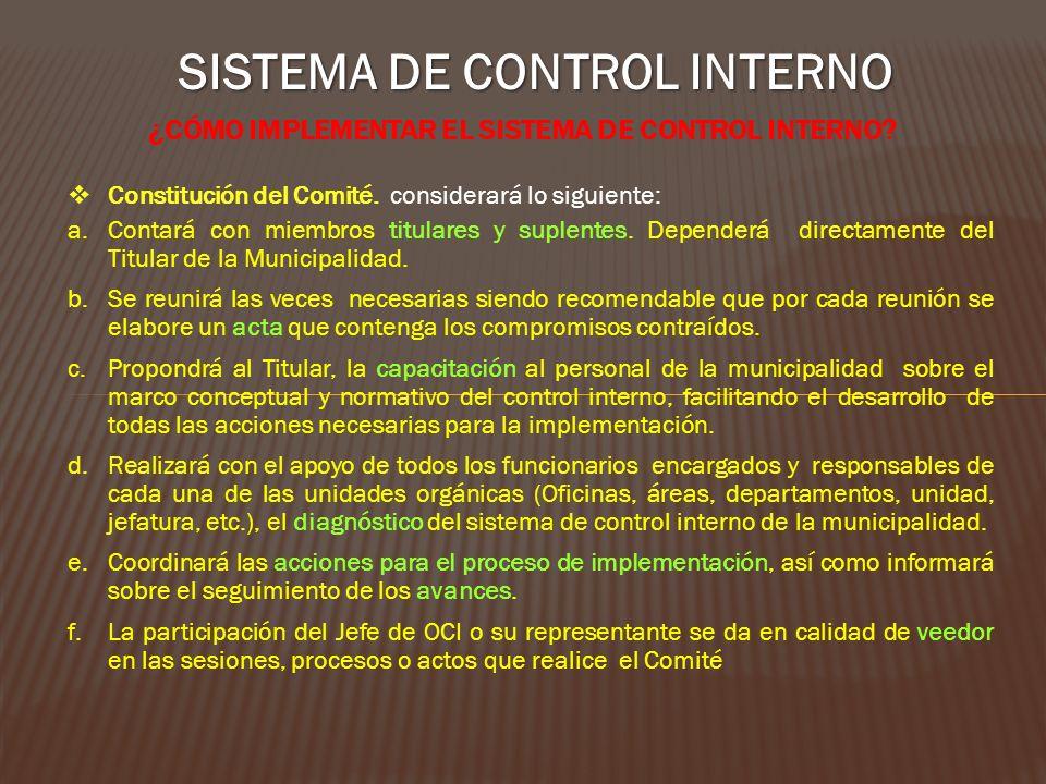 SISTEMA DE CONTROL INTERNO ¿CÓMO IMPLEMENTAR EL SISTEMA DE CONTROL INTERNO? Constitución del Comité. considerará lo siguiente: a.Contará con miembros