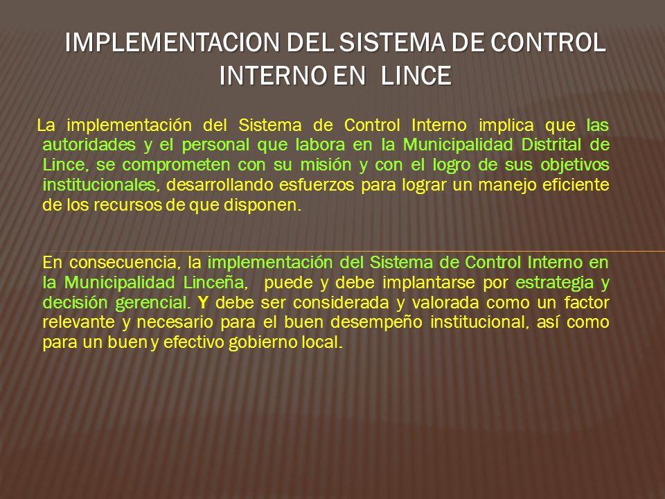 IMPLEMENTACION DEL SISTEMA DE CONTROL INTERNO EN LINCE La implementación del Sistema de Control Interno implica que las autoridades y el personal que