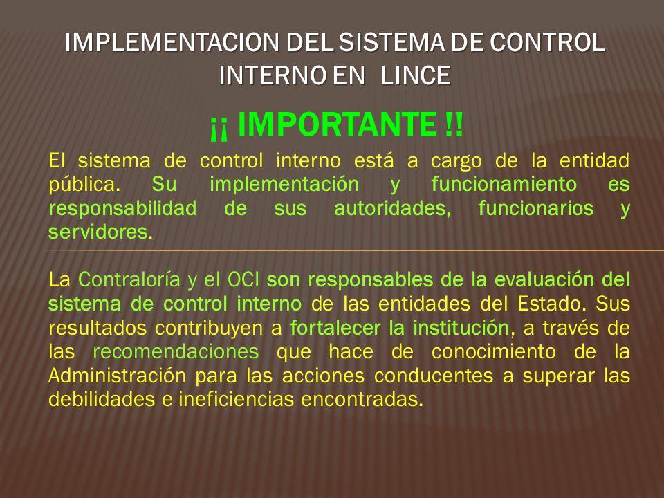 IMPLEMENTACION DEL SISTEMA DE CONTROL INTERNO EN LINCE ¡¡ IMPORTANTE !! El sistema de control interno está a cargo de la entidad pública. Su implement