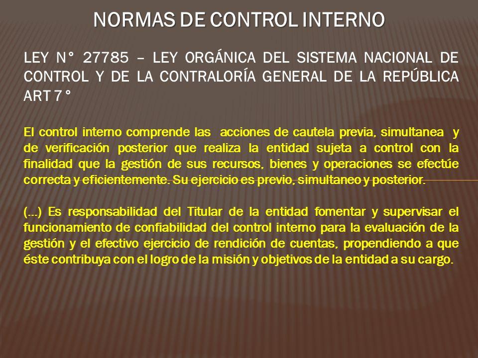 NORMAS DE CONTROL INTERNO LEY N° 27785 – LEY ORGÁNICA DEL SISTEMA NACIONAL DE CONTROL Y DE LA CONTRALORÍA GENERAL DE LA REPÚBLICA ART 7° El control in