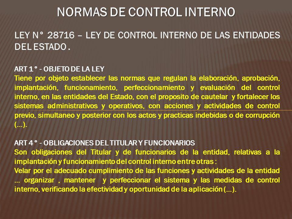 NORMAS DE CONTROL INTERNO LEY N° 28716 – LEY DE CONTROL INTERNO DE LAS ENTIDADES DEL ESTADO. ART 1° - OBJETO DE LA LEY Tiene por objeto establecer las