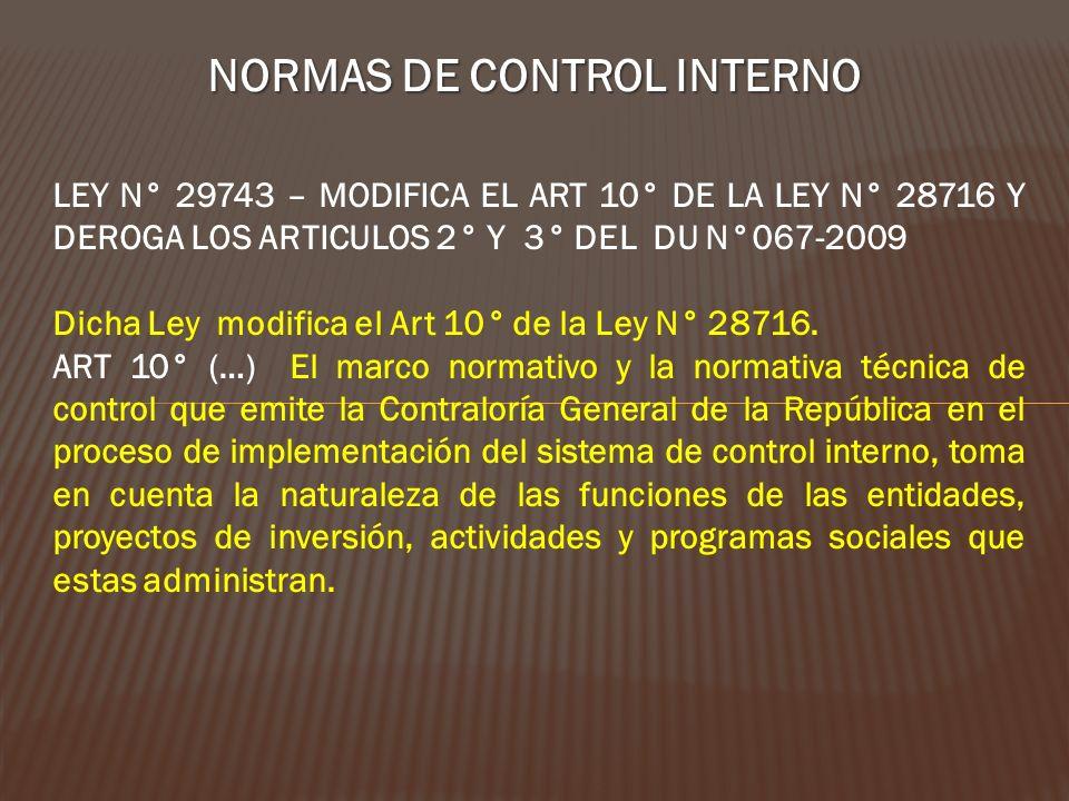 NORMAS DE CONTROL INTERNO LEY N° 29743 – MODIFICA EL ART 10° DE LA LEY N° 28716 Y DEROGA LOS ARTICULOS 2° Y 3° DEL DU N°067-2009 Dicha Ley modifica el