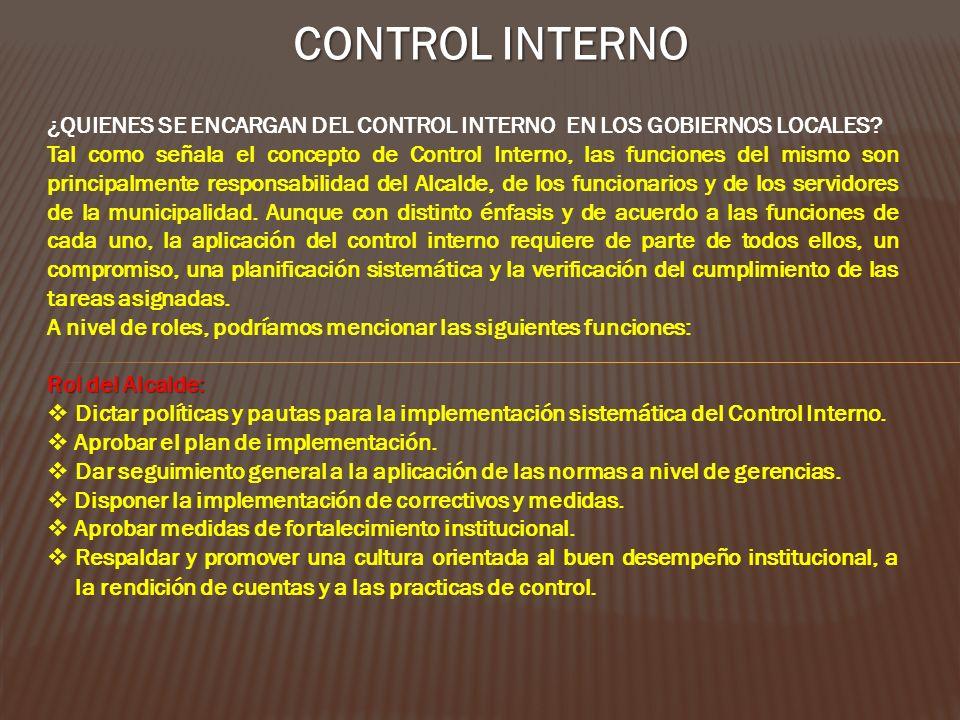 CONTROL INTERNO ¿QUIENES SE ENCARGAN DEL CONTROL INTERNO EN LOS GOBIERNOS LOCALES? Tal como señala el concepto de Control Interno, las funciones del m