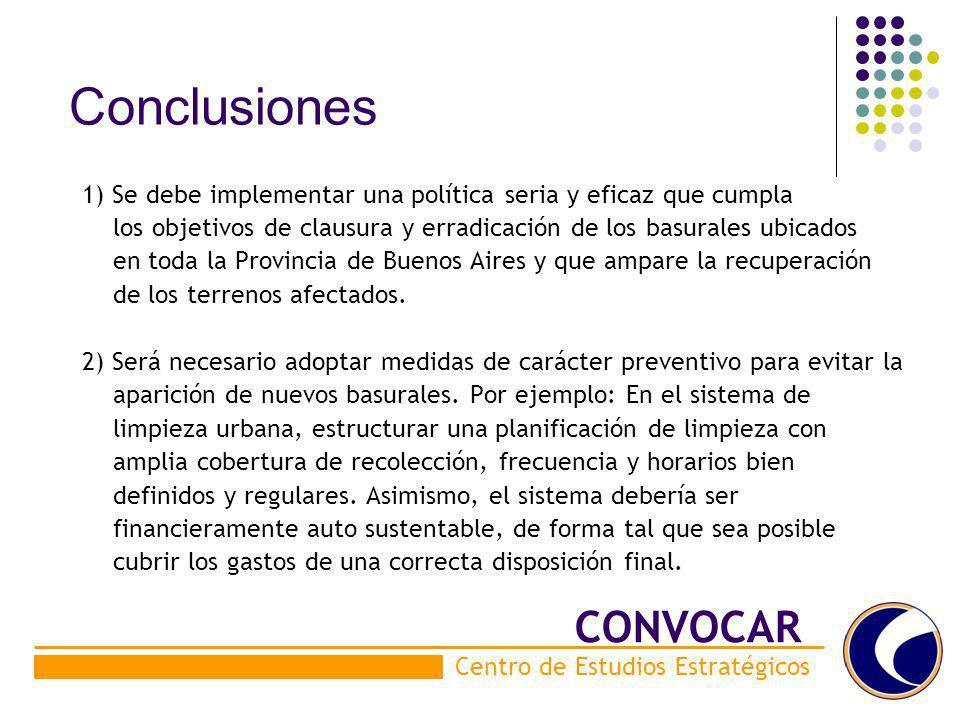 Conclusiones 1) Se debe implementar una política seria y eficaz que cumpla los objetivos de clausura y erradicación de los basurales ubicados en toda