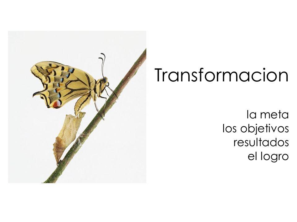Transformacion la meta los objetivos resultados el logro