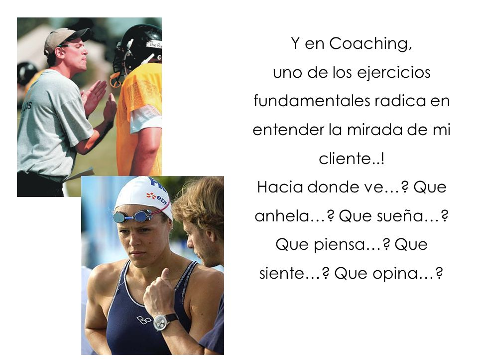Rapport Y en Coaching, uno de los ejercicios fundamentales radica en entender la mirada de mi cliente...