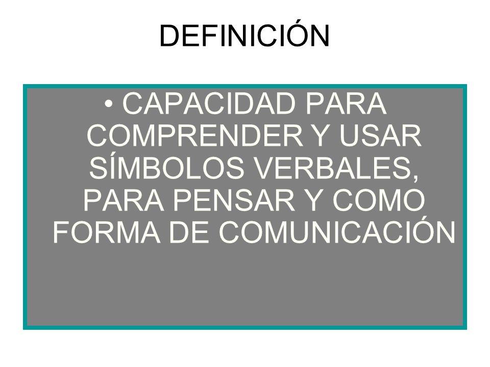 DEFINICIÓN CAPACIDAD PARA COMPRENDER Y USAR SÍMBOLOS VERBALES, PARA PENSAR Y COMO FORMA DE COMUNICACIÓN
