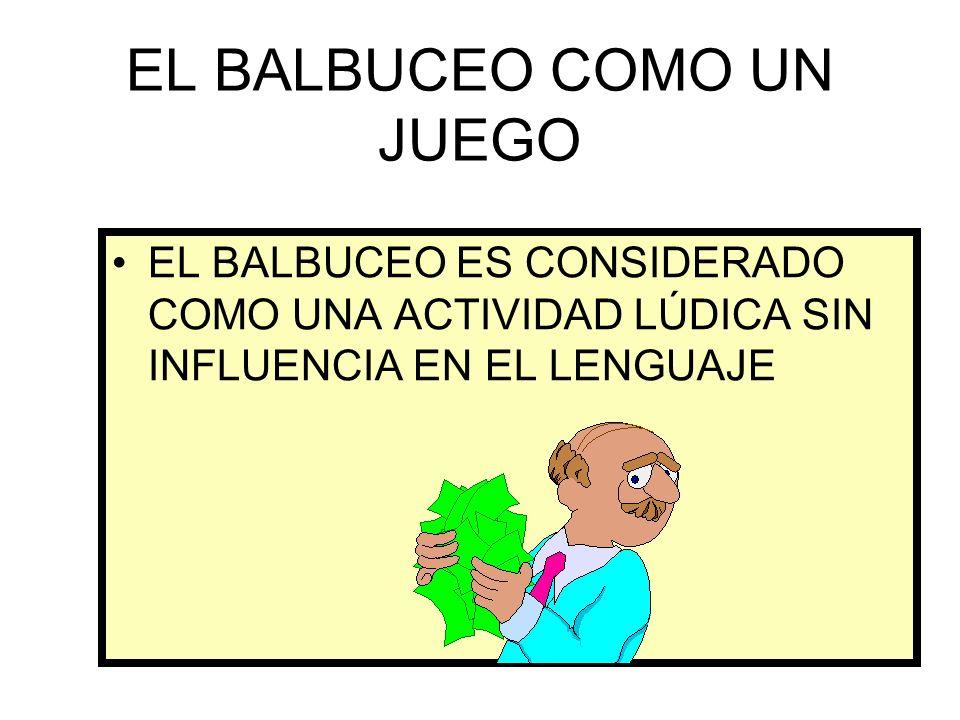 EL BALBUCEO COMO UN JUEGO EL BALBUCEO ES CONSIDERADO COMO UNA ACTIVIDAD LÚDICA SIN INFLUENCIA EN EL LENGUAJE