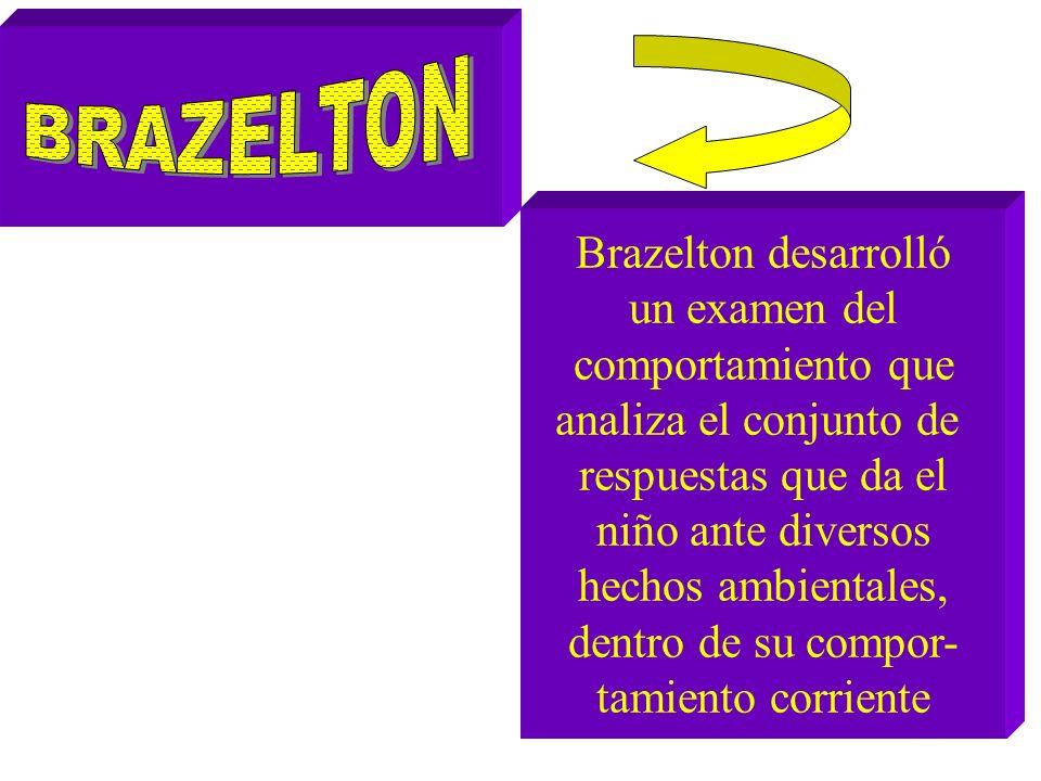 Brazelton desarrolló un examen del comportamiento que analiza el conjunto de respuestas que da el niño ante diversos hechos ambientales, dentro de su