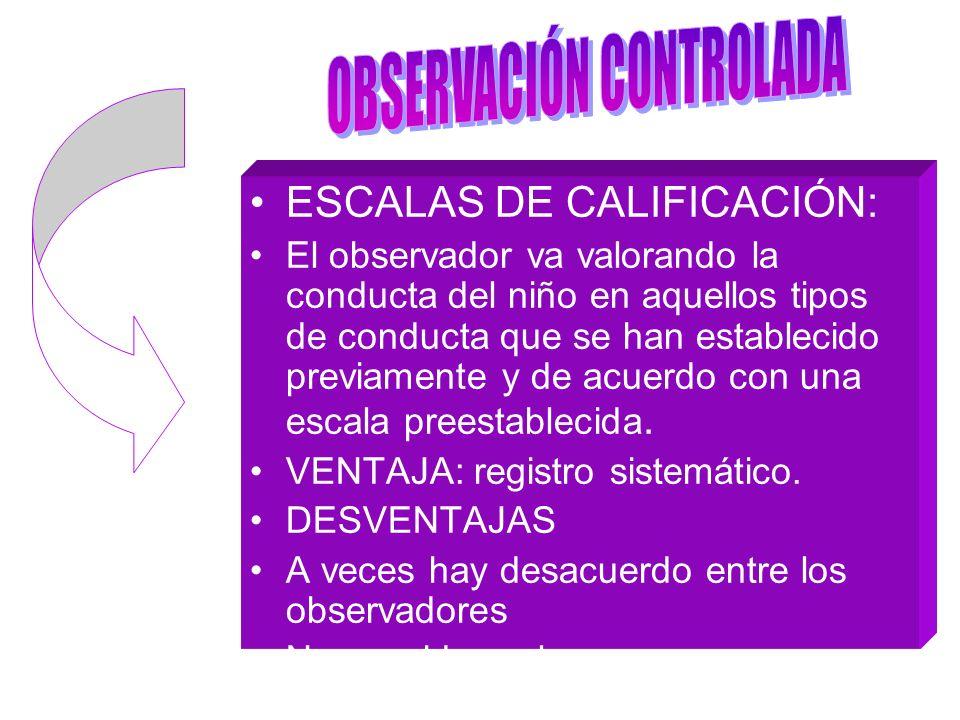 ESCALAS DE CALIFICACIÓN: El observador va valorando la conducta del niño en aquellos tipos de conducta que se han establecido previamente y de acuerdo