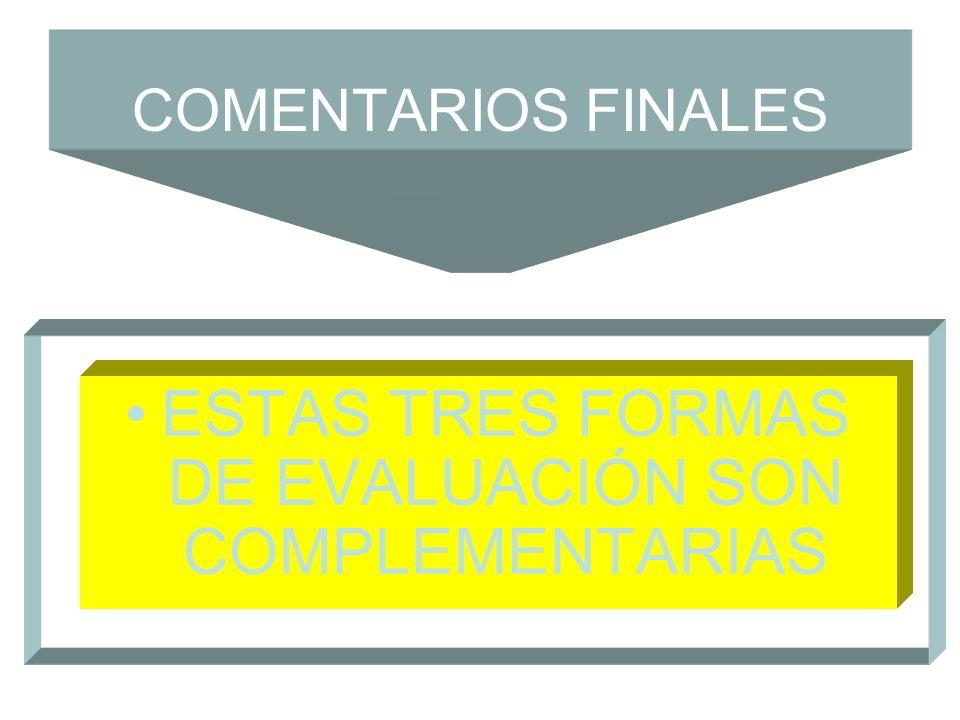 COMENTARIOS FINALES ESTAS TRES FORMAS DE EVALUACIÓN SON COMPLEMENTARIAS