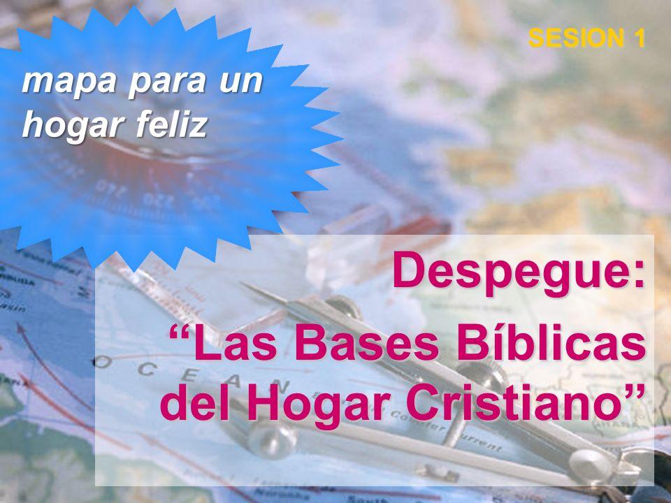 Despegue: Las Bases Bíblicas del Hogar Cristiano mapa para un hogar feliz SESION 1