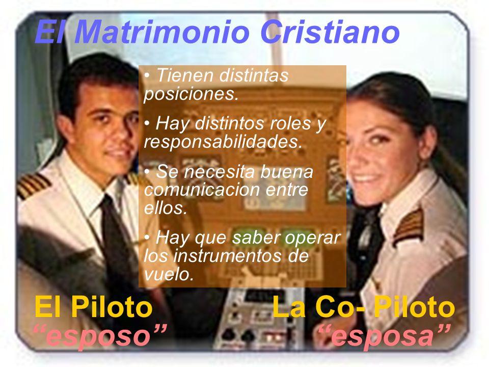 El PilotoLa Co- Piloto El Matrimonio Cristiano Tienen distintas posiciones. Hay distintos roles y responsabilidades. Se necesita buena comunicacion en