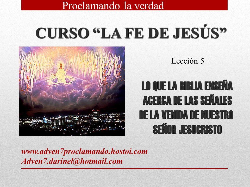 CURSO LA FE DE JESÚS Lección 5 www.adven7proclamando.hostoi.com Adven7.darinel@hotmail.com Proclamando la verdad