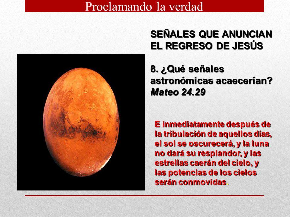 SEÑALES QUE ANUNCIAN EL REGRESO DE JESÚS 8. ¿Qué señales astronómicas acaecerían? Mateo 24.29 E inmediatamente después de la tribulación de aquellos d