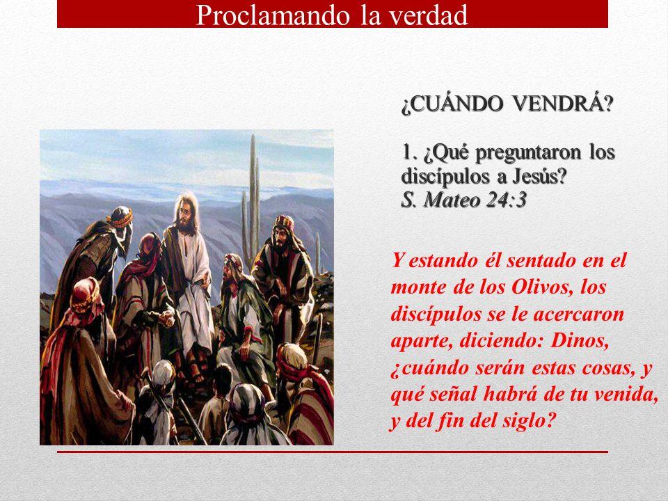 ¿CUÁNDO VENDRÁ? 1. ¿Qué preguntaron los discípulos a Jesús? S. Mateo 24:3 Y estando él sentado en el monte de los Olivos, los discípulos se le acercar
