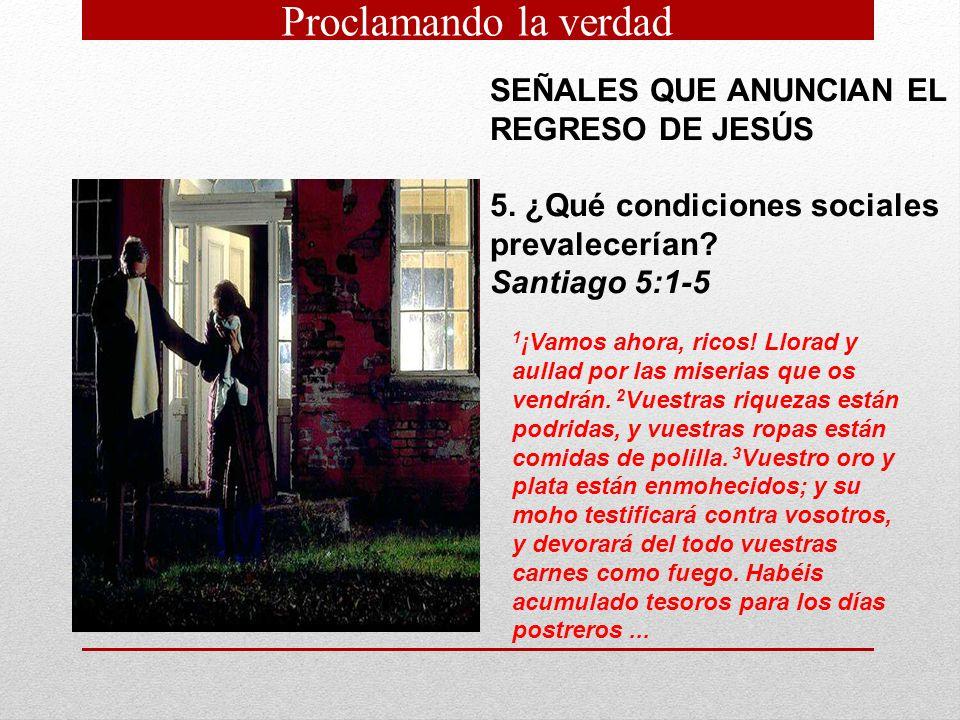 SEÑALES QUE ANUNCIAN EL REGRESO DE JESÚS 5.¿Qué condiciones sociales prevalecerían.