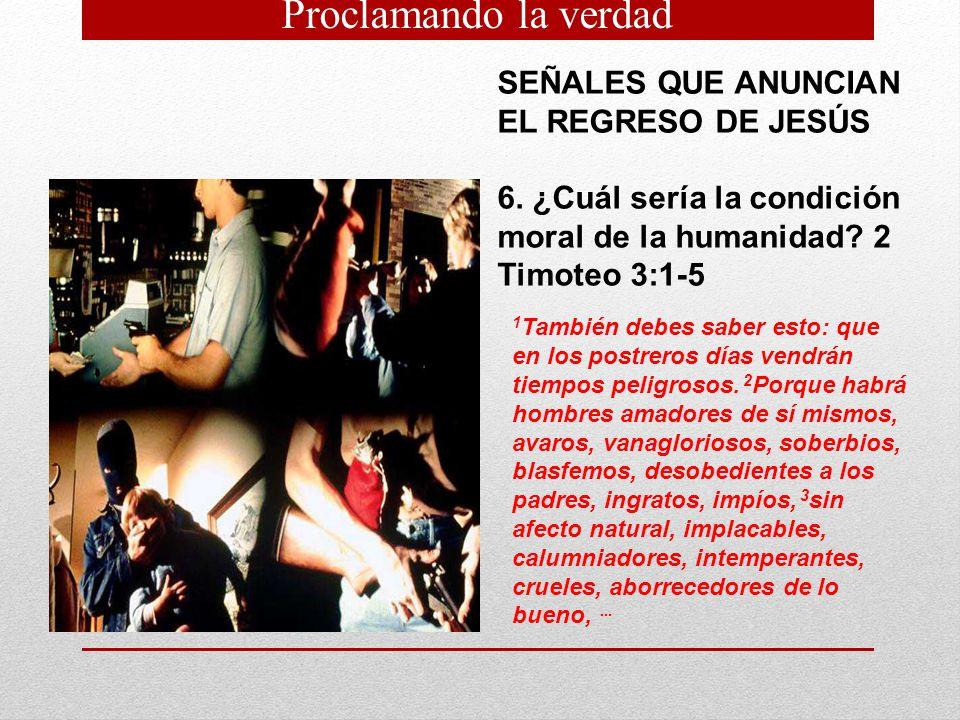 SEÑALES QUE ANUNCIAN EL REGRESO DE JESÚS 6. ¿Cuál sería la condición moral de la humanidad? 2 Timoteo 3:1 5 1 También debes saber esto: que en los pos