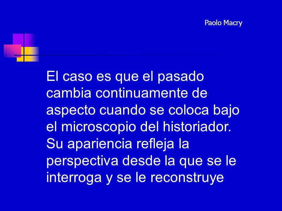 La Historiografía se presenta como un conjunto de nuevas lecturas del pasado, con pérdidas y resurrecciones, con vacíos de memoria y revisiones J.