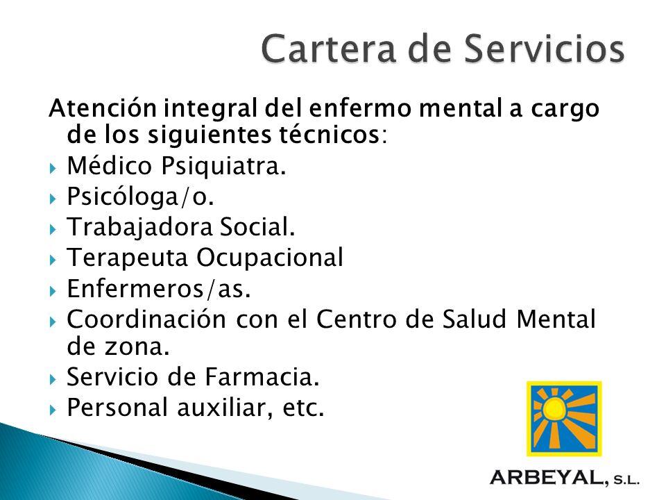 Atención integral del enfermo mental a cargo de los siguientes técnicos: Médico Psiquiatra. Psicóloga/o. Trabajadora Social. Terapeuta Ocupacional Enf