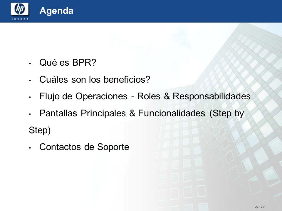 Page 2 Agenda Qué es BPR? Cuáles son los beneficios? Flujo de Operaciones - Roles & Responsabilidades Pantallas Principales & Funcionalidades (Step by