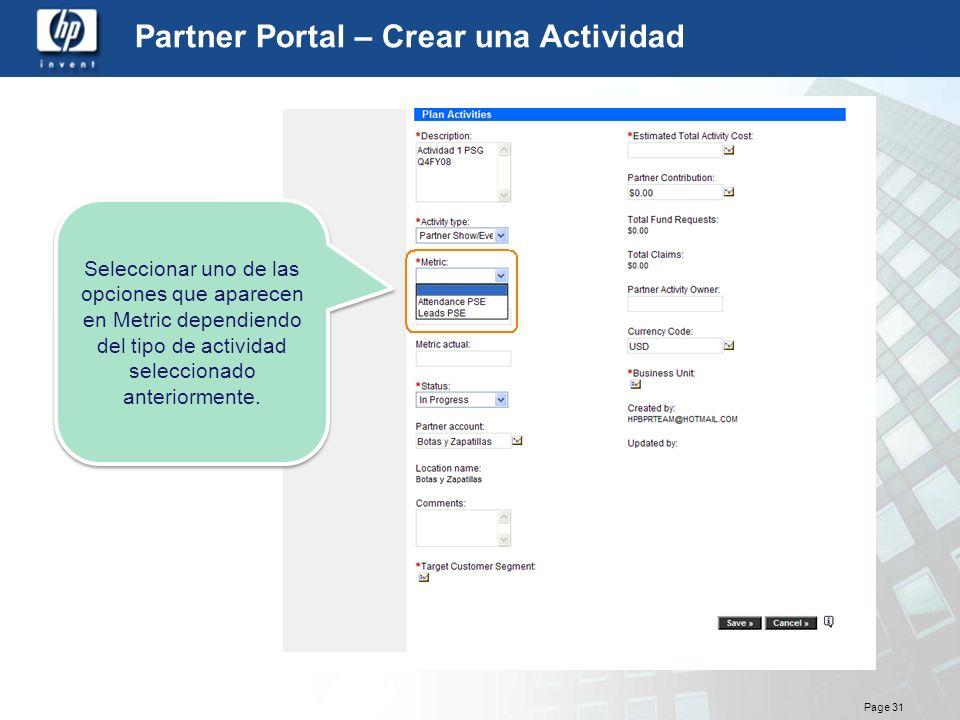 Page 31 Partner Portal – Crear una Actividad Seleccionar uno de las opciones que aparecen en Metric dependiendo del tipo de actividad seleccionado ant