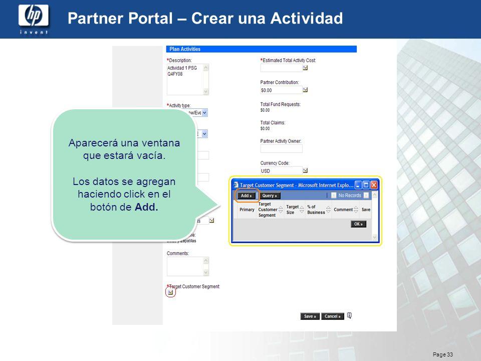 Page 33 Partner Portal – Crear una Actividad Aparecerá una ventana que estará vacía. Los datos se agregan haciendo click en el botón de Add. Aparecerá