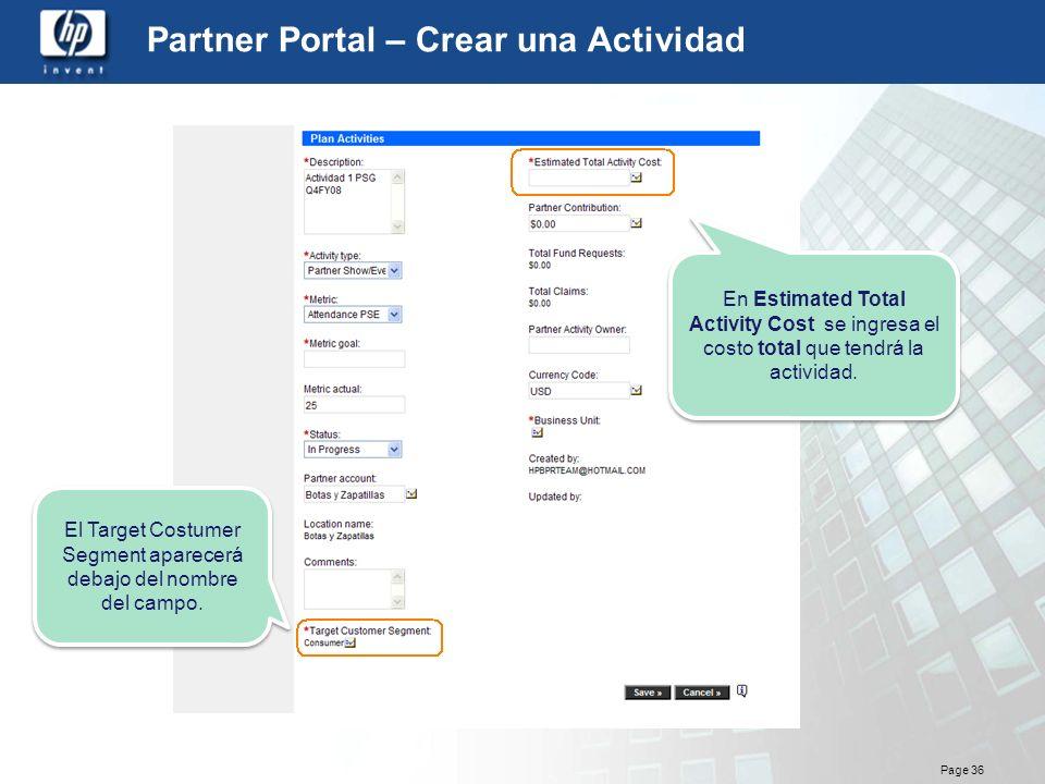 Page 36 Partner Portal – Crear una Actividad El Target Costumer Segment aparecerá debajo del nombre del campo. En Estimated Total Activity Cost se ing