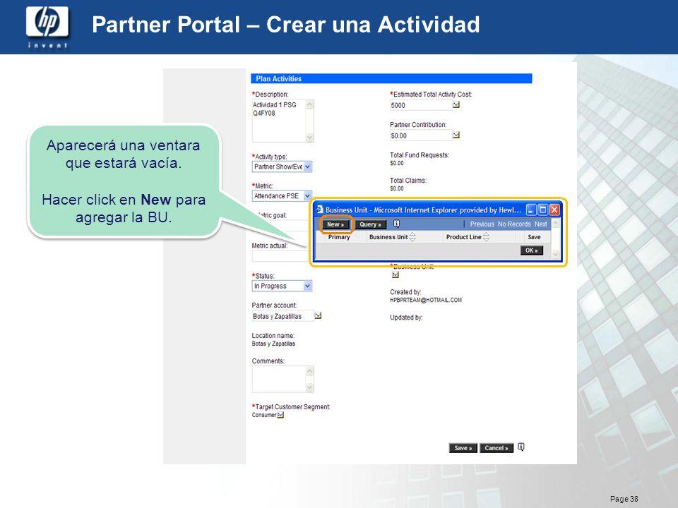 Page 38 Partner Portal – Crear una Actividad Aparecerá una ventara que estará vacía. Hacer click en New para agregar la BU. Aparecerá una ventara que