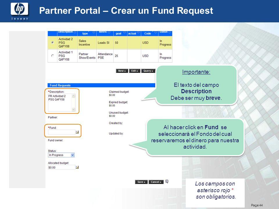 Page 44 Partner Portal – Crear un Fund Request Los campos con asterisco rojo * son obligatorios. Importante: El texto del campo Description Debe ser m