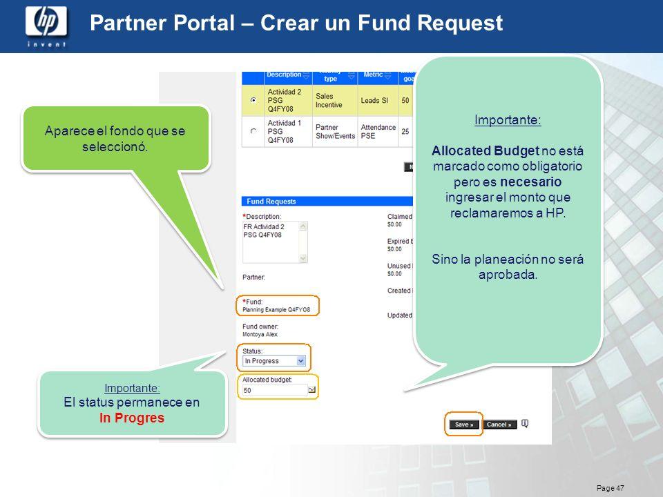 Page 47 Partner Portal – Crear un Fund Request Importante: El status permanece en In Progres Importante: El status permanece en In Progres Aparece el