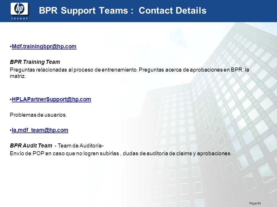 Page 64 BPR Support Teams : Contact Details Mdf.trainingbpr@hp.com BPR Training Team Preguntas relacionadas al proceso de entrenamiento. Preguntas ace