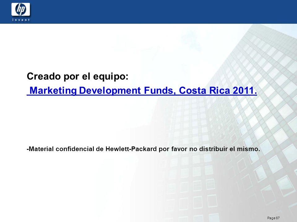 Page 67 Creado por el equipo: Marketing Development Funds, Costa Rica 2011. -Material confidencial de Hewlett-Packard por favor no distribuir el mismo