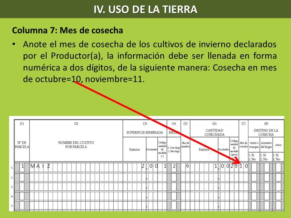 IV. USO DE LA TIERRA Columna 7: Mes de cosecha Anote el mes de cosecha de los cultivos de invierno declarados por el Productor(a), la información debe