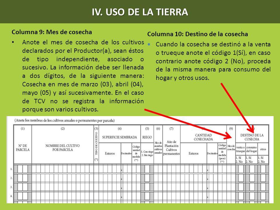 IV. USO DE LA TIERRA Columna 9: Mes de cosecha Anote el mes de cosecha de los cultivos declarados por el Productor(a), sean éstos de tipo independient
