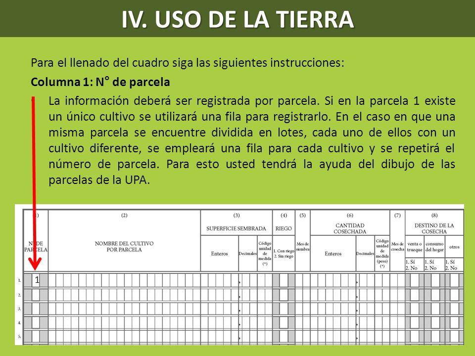 Para el llenado del cuadro siga las siguientes instrucciones: Columna 1: N° de parcela La información deberá ser registrada por parcela. Si en la parc