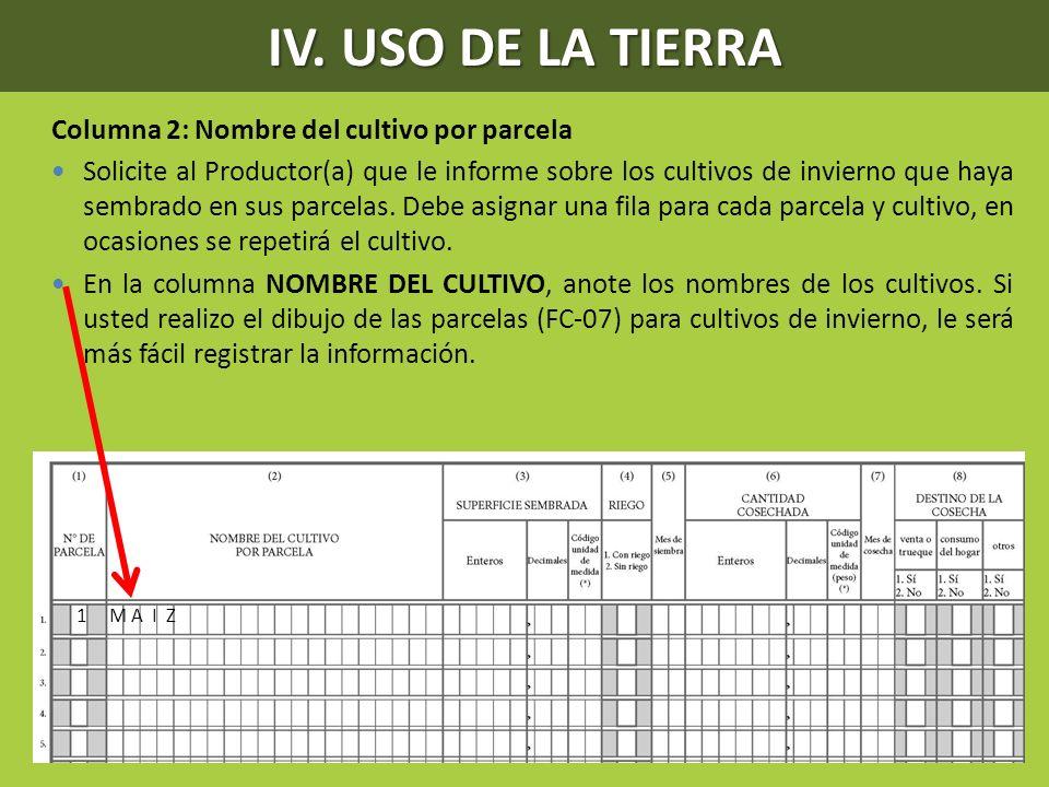 IV. USO DE LA TIERRA Columna 2: Nombre del cultivo por parcela Solicite al Productor(a) que le informe sobre los cultivos de invierno que haya sembrad