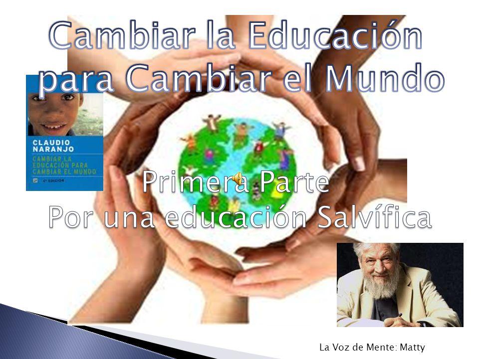 Cambia Cambiar la educación para cambiar el mundo Transformación de la educación Mundo sano, integrado, transformado por una educación del amor Prefacio